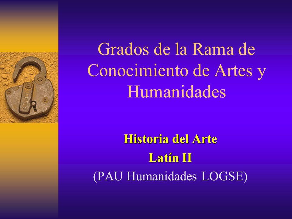 Grados de la Rama de Conocimiento de Artes y Humanidades Historia del Arte Latín II (PAU Humanidades LOGSE)