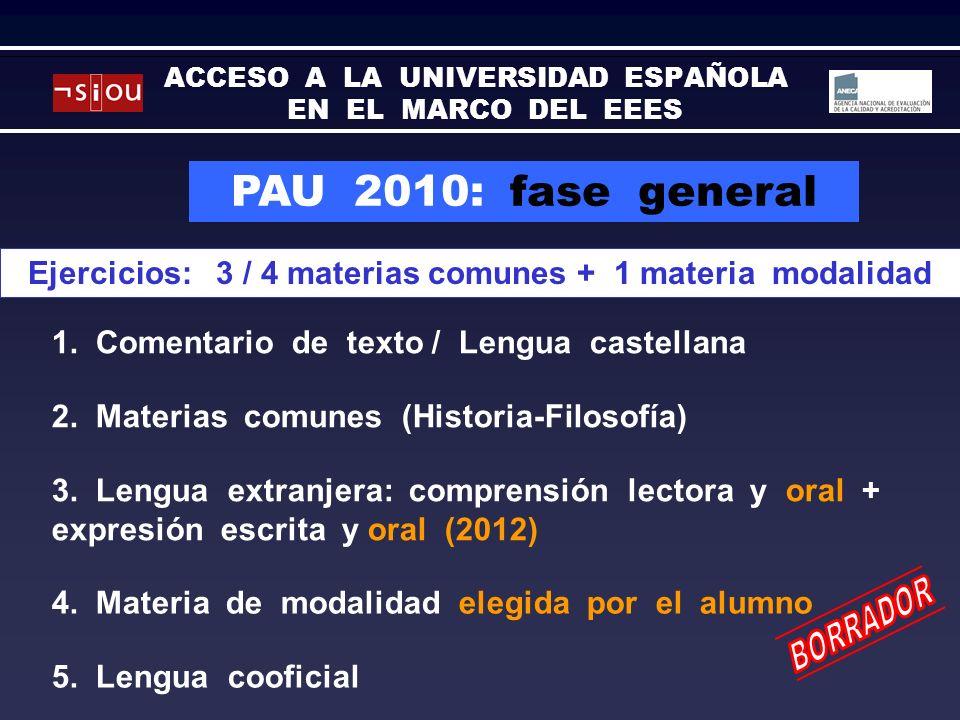 PAU 2010: fase general Ejercicios: 3 / 4 materias comunes + 1 materia modalidad 1.