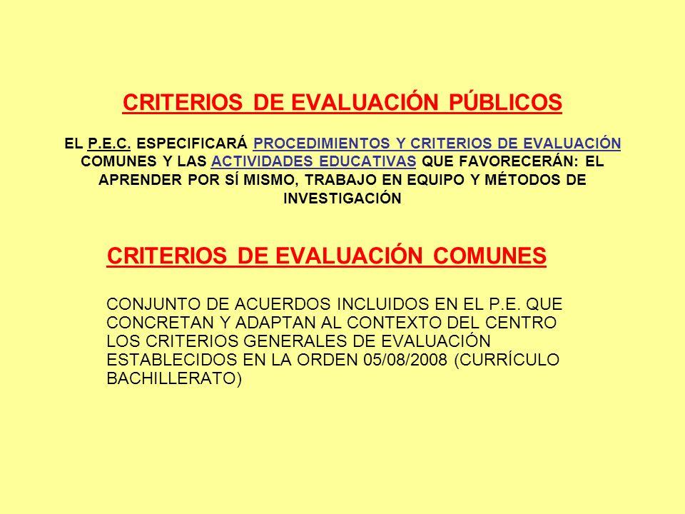 CRITERIOS DE EVALUACIÓN PÚBLICOS EL P.E.C. ESPECIFICARÁ PROCEDIMIENTOS Y CRITERIOS DE EVALUACIÓN COMUNES Y LAS ACTIVIDADES EDUCATIVAS QUE FAVORECERÁN: