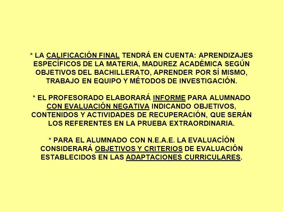 * LA CALIFICACIÓN FINAL TENDRÁ EN CUENTA: APRENDIZAJES ESPECÍFICOS DE LA MATERIA, MADUREZ ACADÉMICA SEGÚN OBJETIVOS DEL BACHILLERATO, APRENDER POR SÍ