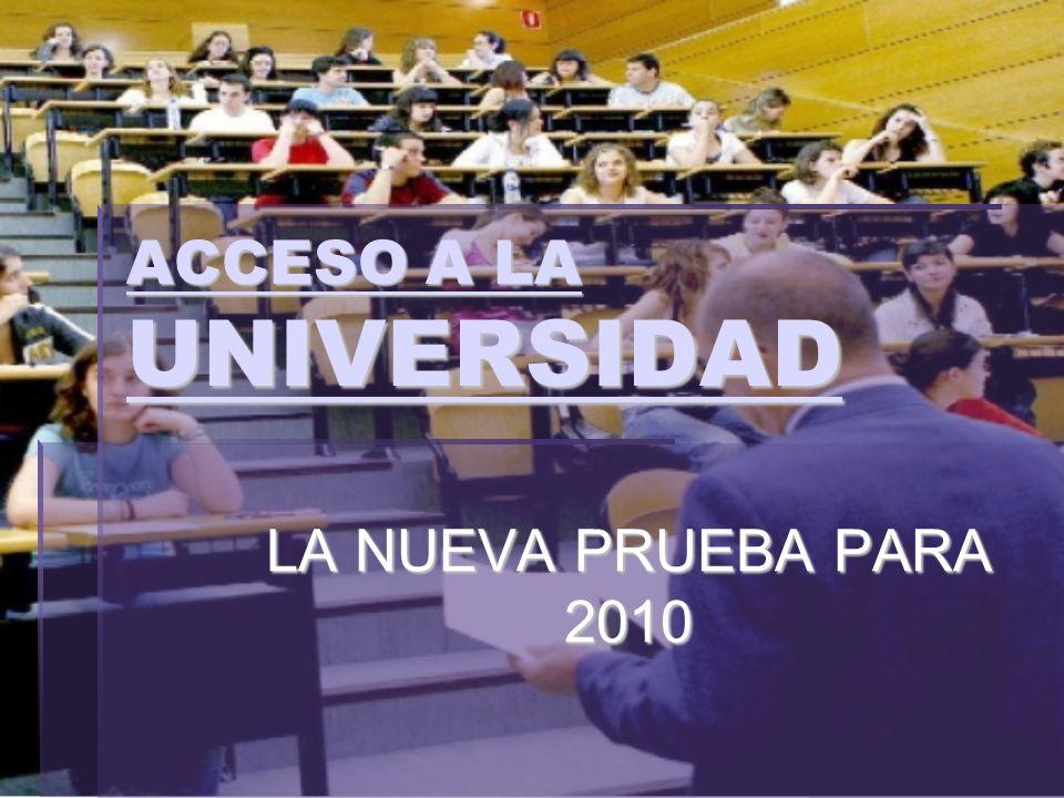 ACCESO A LA UNIVERSIDAD ACCESO A LA UNIVERSIDAD LA NUEVA PRUEBA PARA 2010