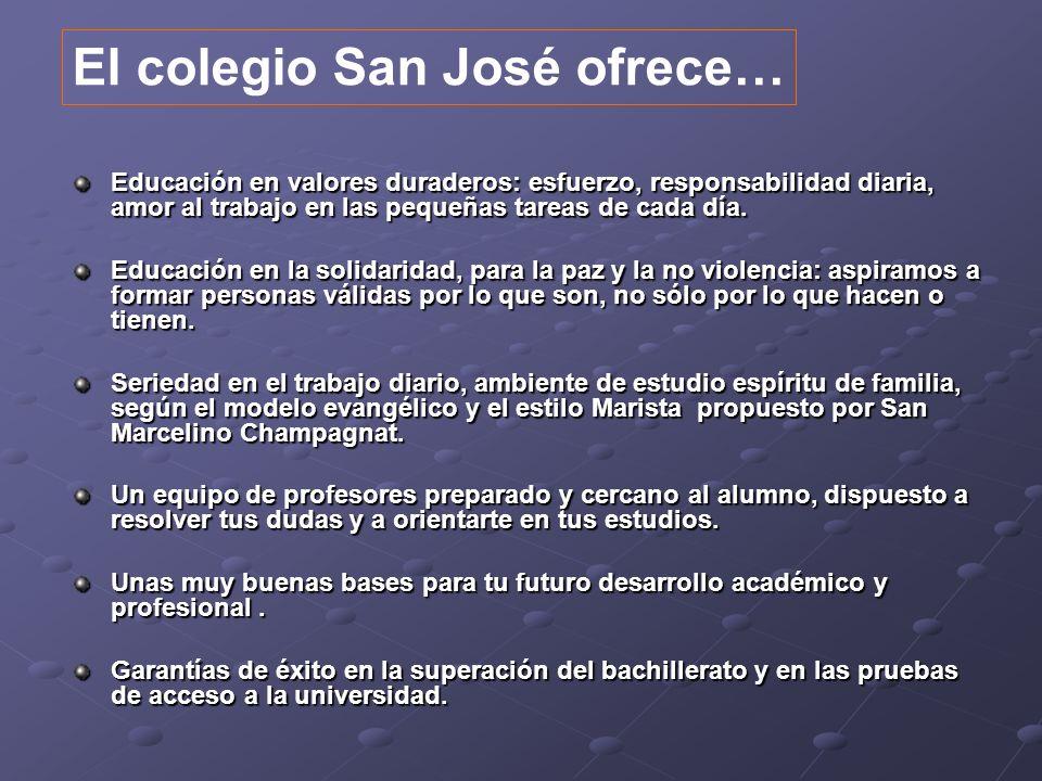 El colegio San José ofrece… Educación en valores duraderos: esfuerzo, responsabilidad diaria, amor al trabajo en las pequeñas tareas de cada día. Educ
