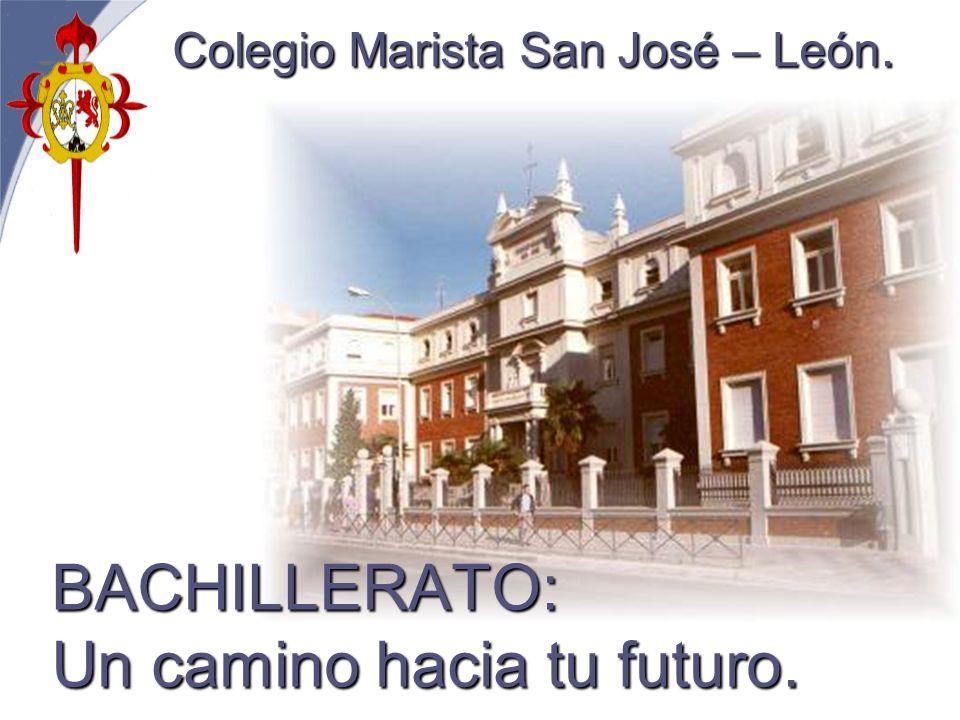 BACHILLERATO: Un camino hacia tu futuro. Colegio Marista San José – León.