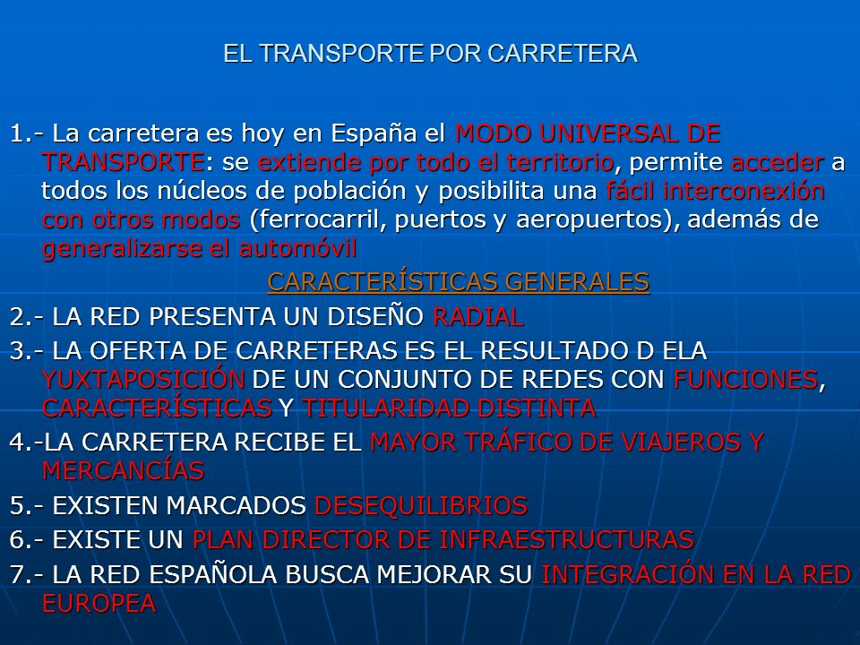 EL TRANSPORTE POR CARRETERA 1.- La carretera es hoy en España el MODO UNIVERSAL DE TRANSPORTE: se extiende por todo el territorio, permite acceder a t