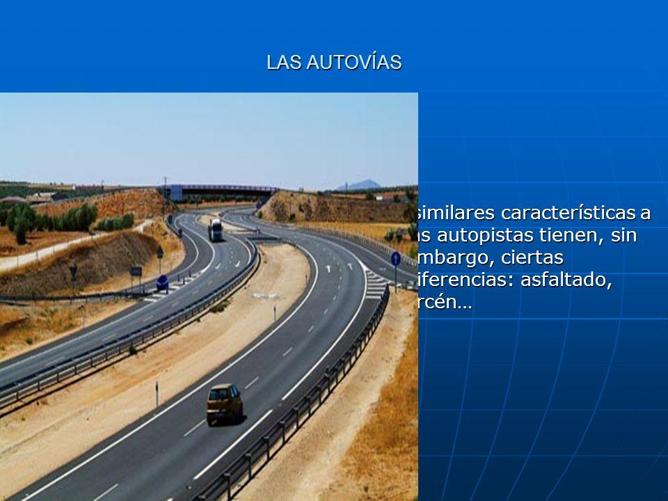 LAS AUTOVÍAS De similares características a las autopistas tienen, sin embargo, ciertas diferencias: asfaltado, arcén…