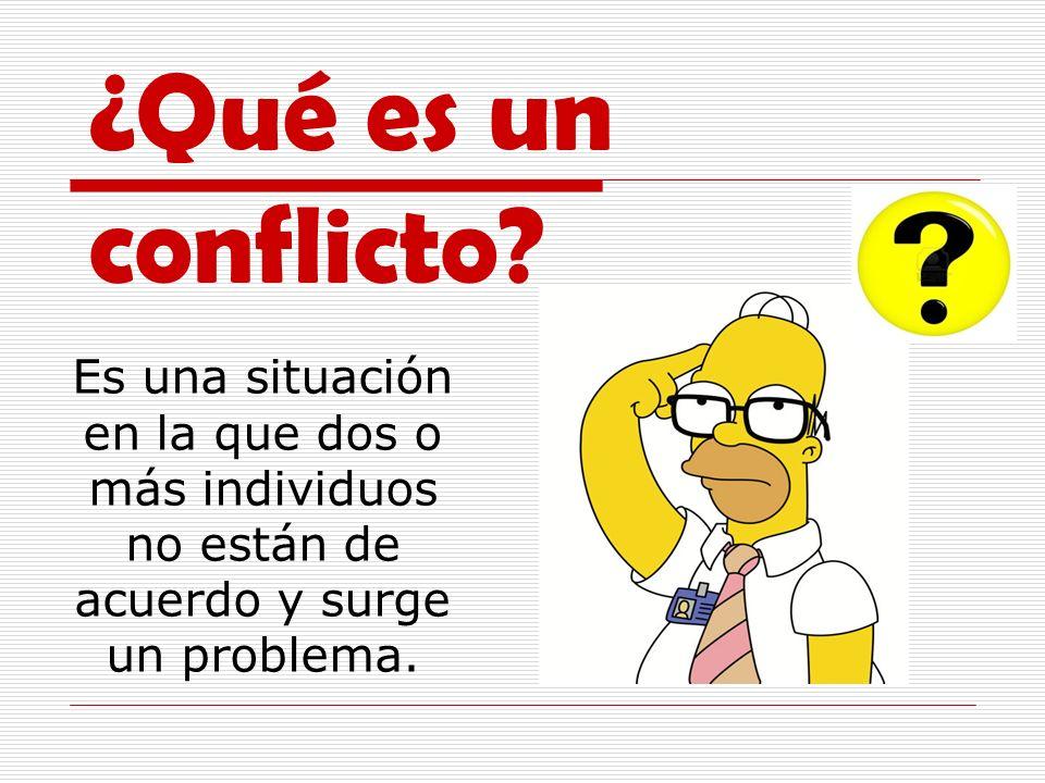 ¿Qué es un conflicto? Es una situación en la que dos o más individuos no están de acuerdo y surge un problema.