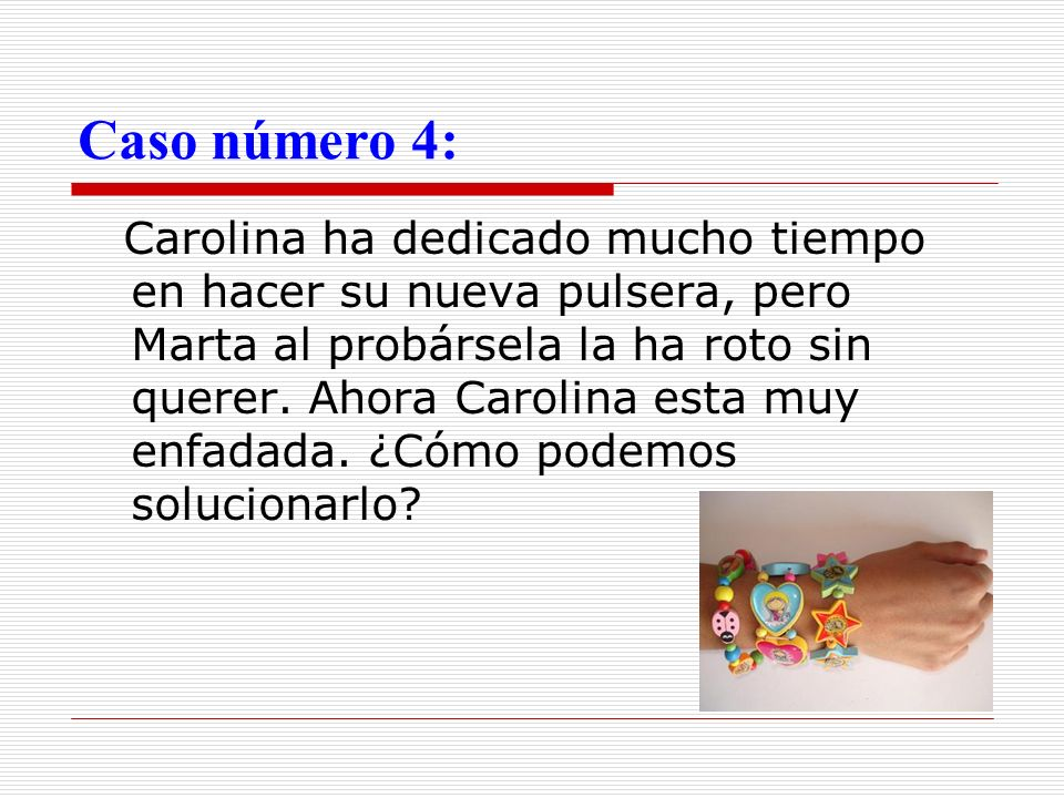 Caso número 5: Raquel ha acusado sin estar segura, a Carlos de haberle robado su bocadillo, lo ha insultado y le ha gritado delante de todos, diciéndole: ¡ladrón!.