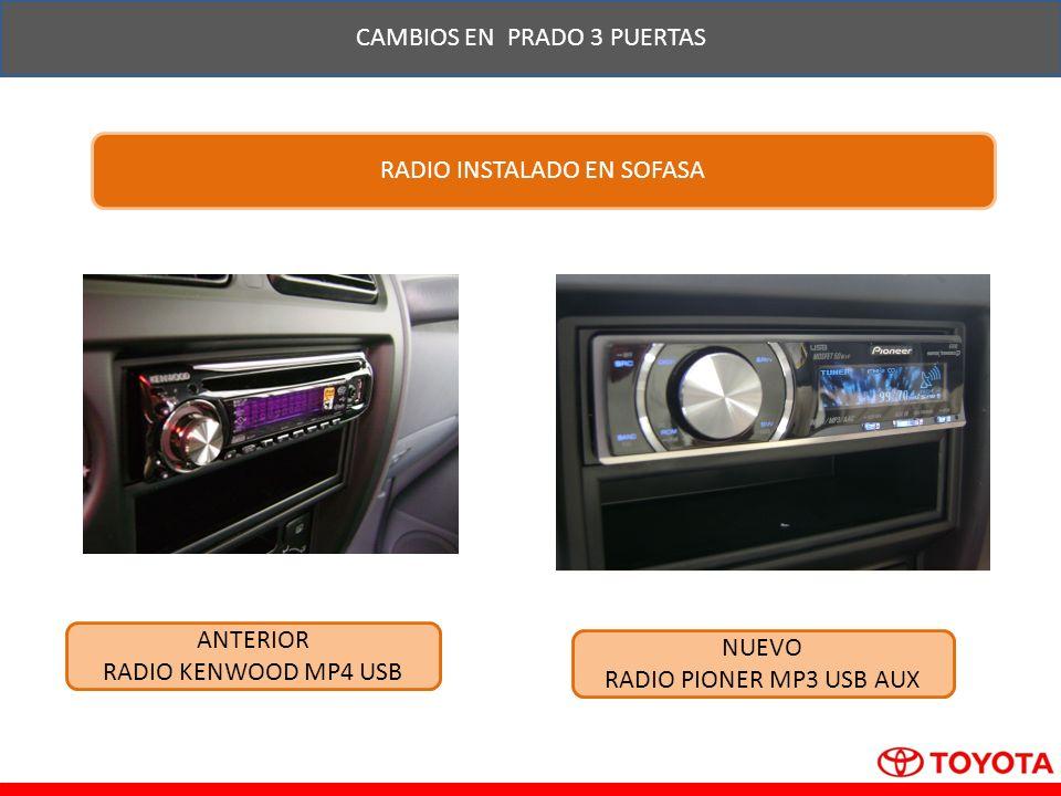 CAMBIOS EN PRADO 3 PUERTAS RADIO INSTALADO EN SOFASA ANTERIOR RADIO KENWOOD MP4 USB NUEVO RADIO PIONER MP3 USB AUX