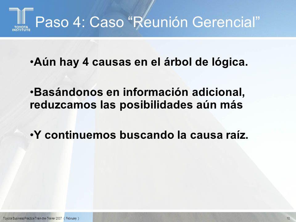 10 Toyota Business Practice Train-the-Trainer 2007 February Paso 4: Caso Reunión Gerencial Aún hay 4 causas en el árbol de lógica. Basándonos en infor