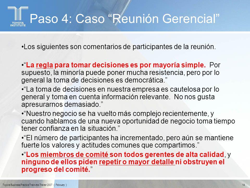 14 Toyota Business Practice Train-the-Trainer 2007 February Paso 4: Caso Reunión Gerencial Los siguientes son comentarios de participantes de la reuni