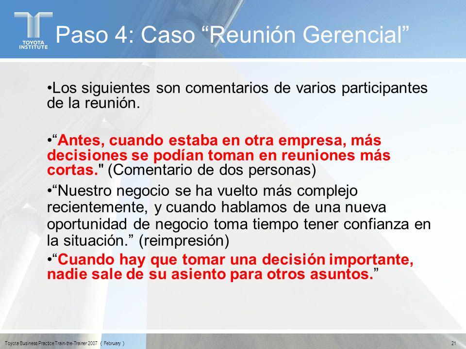 21 Toyota Business Practice Train-the-Trainer 2007 February Paso 4: Caso Reunión Gerencial Los siguientes son comentarios de varios participantes de l