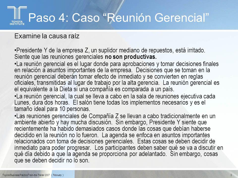14 Toyota Business Practice Train-the-Trainer 2007 February Paso 4: Caso Reunión Gerencial Los siguientes son comentarios de participantes de la reunión.