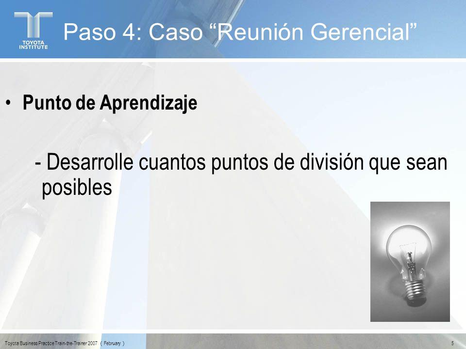 26 Toyota Business Practice Train-the-Trainer 2007 February Paso 4: Caso Reunión Gerencial ¿PORQUÉ.