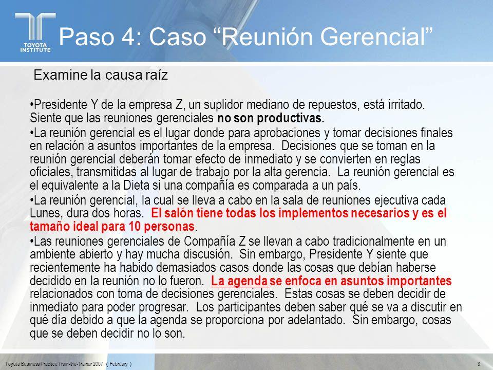 9 Toyota Business Practice Train-the-Trainer 2007 February Punto de aprendizaje - Reduzca las causas basado en los hechos Paso 4: Caso Reunión Gerencial
