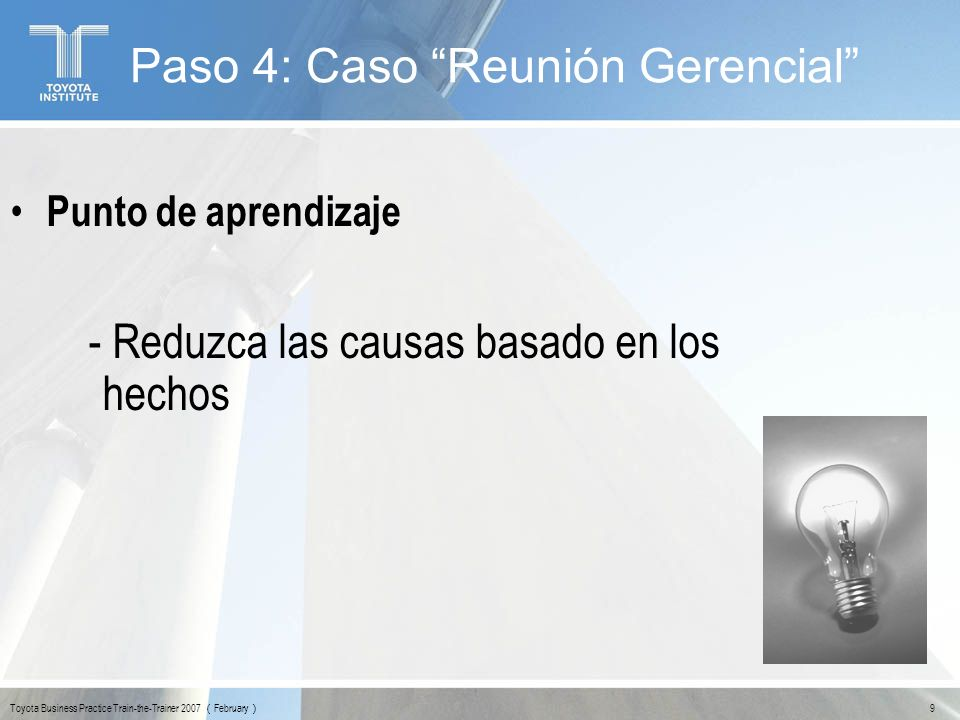 20 Toyota Business Practice Train-the-Trainer 2007 February Paso 4: Caso Reunión Gerencial ¿PORQUÉ.