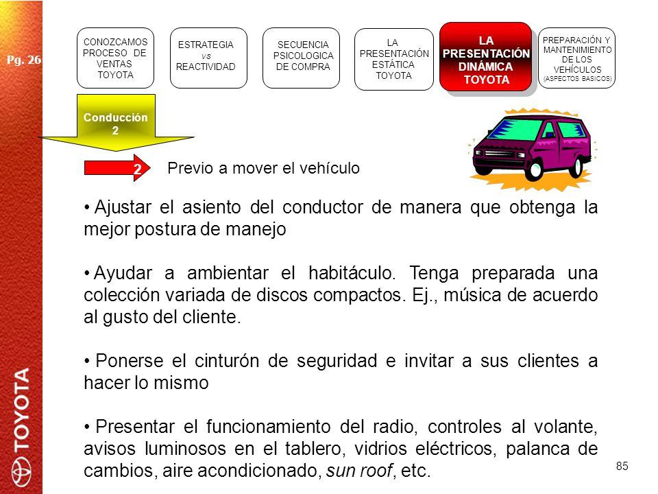 85 Previo a mover el vehículo Ajustar el asiento del conductor de manera que obtenga la mejor postura de manejo Ayudar a ambientar el habitáculo. Teng