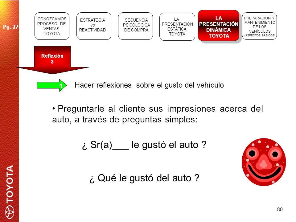 89 1 Hacer reflexiones sobre el gusto del vehículo Preguntarle al cliente sus impresiones acerca del auto, a través de preguntas simples: ¿ Sr(a)___ l