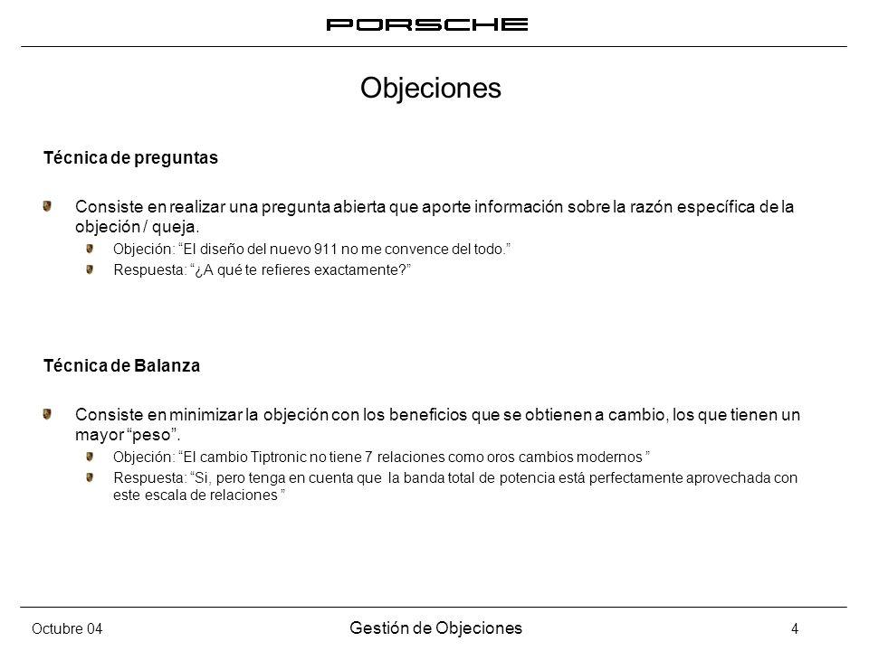 Octubre 04 Gestión de Objeciones 4 Técnica de preguntas Consiste en realizar una pregunta abierta que aporte información sobre la razón específica de