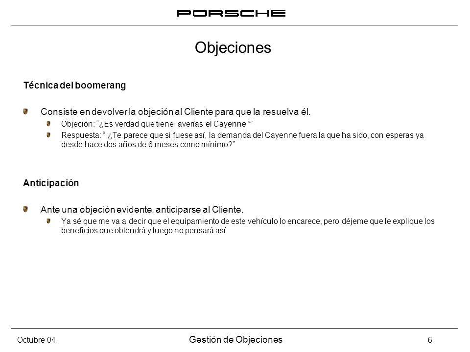 Octubre 04 Gestión de Objeciones 6 Objeciones Técnica del boomerang Consiste en devolver la objeción al Cliente para que la resuelva él. Objeción: ¿Es