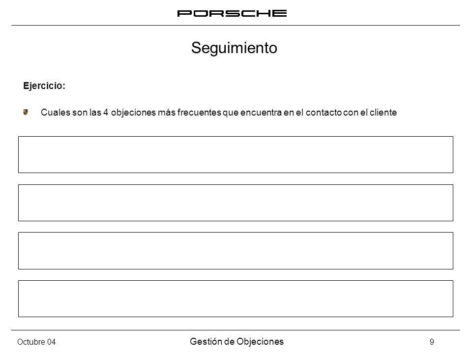 Octubre 04 Gestión de Objeciones 9 Seguimiento Ejercicio: Cuales son las 4 objeciones más frecuentes que encuentra en el contacto con el cliente