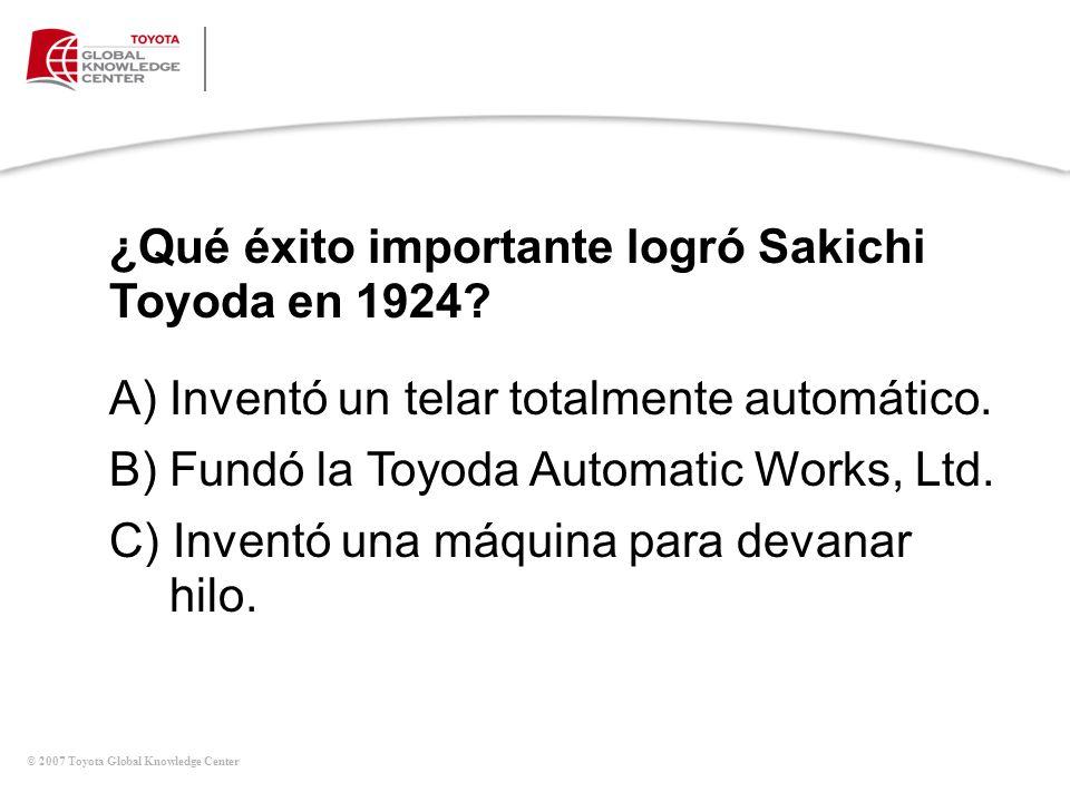 ¿Qué éxito importante logró Sakichi Toyoda en 1924? A)Inventó un telar totalmente automático. B)Fundó la Toyoda Automatic Works, Ltd. C) Inventó una m
