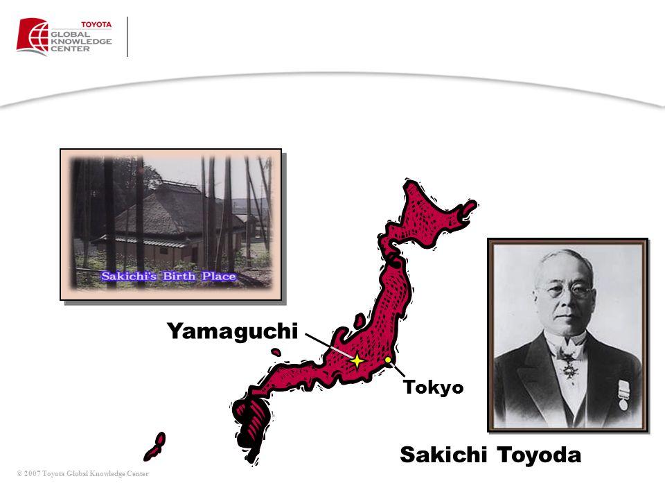 © 2007 Toyota Global Knowledge Center Yamaguchi Tokyo Sakichi Toyoda