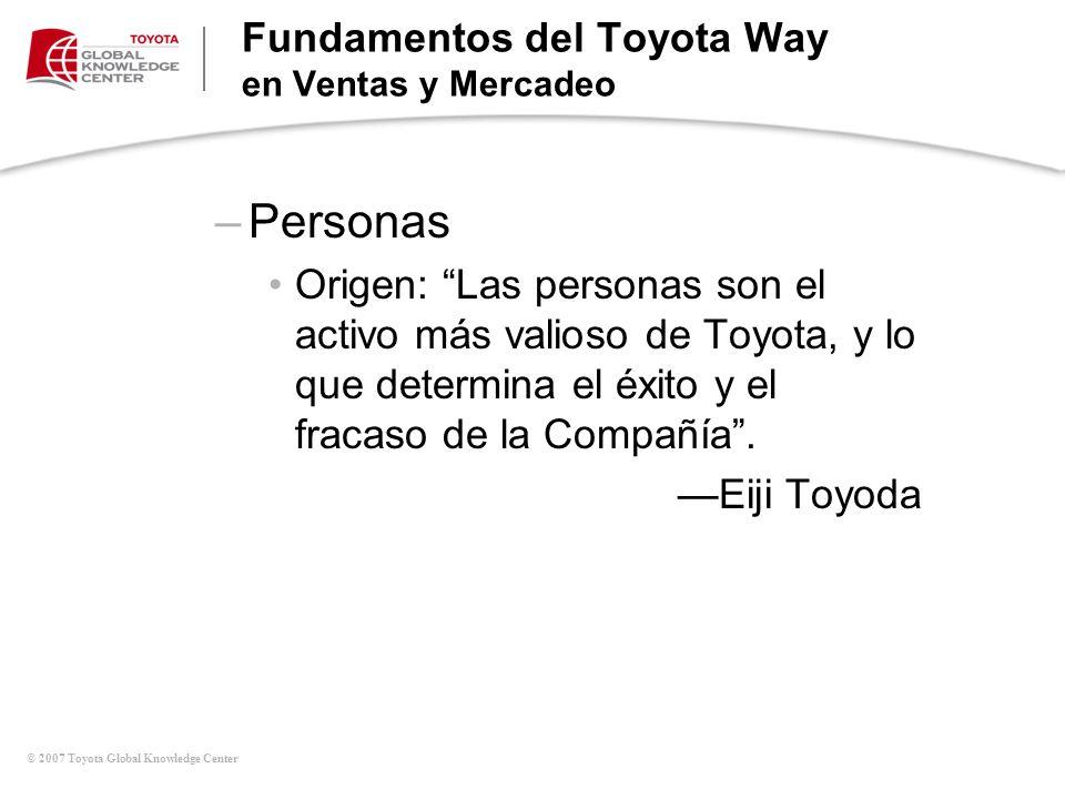 © 2007 Toyota Global Knowledge Center –Personas Origen: Las personas son el activo más valioso de Toyota, y lo que determina el éxito y el fracaso de