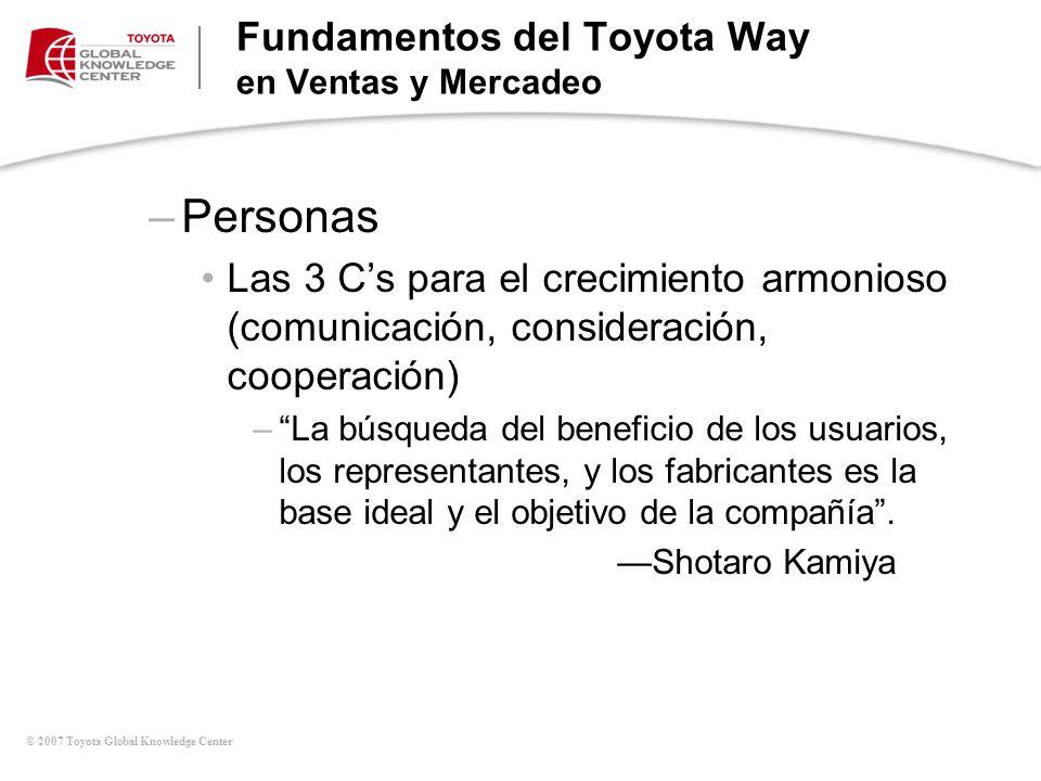 © 2007 Toyota Global Knowledge Center –Personas Las 3 Cs para el crecimiento armonioso (comunicación, consideración, cooperación) –La búsqueda del ben