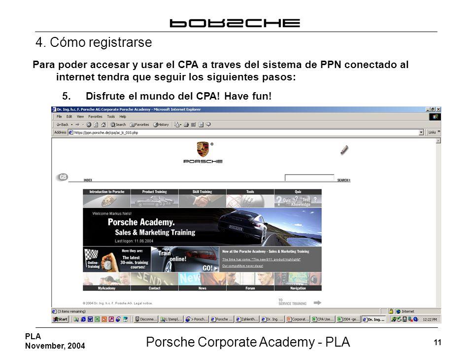 Porsche Corporate Academy - PLA 11 PLA November, 2004 Para poder accesar y usar el CPA a traves del sistema de PPN conectado al internet tendra que se