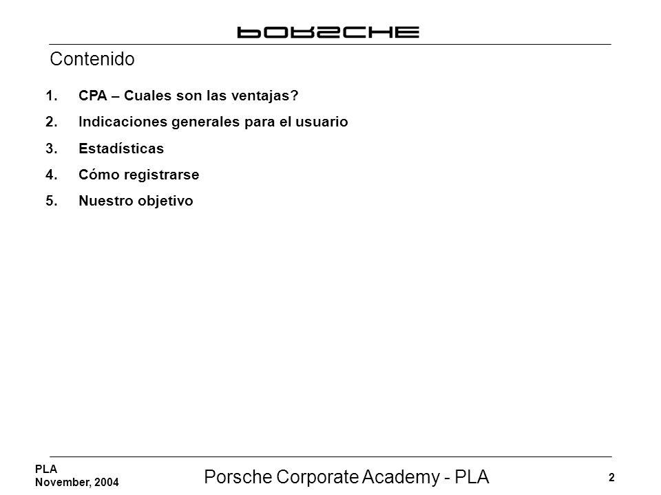 Porsche Corporate Academy - PLA 2 PLA November, 2004 Contenido 1. CPA – Cuales son las ventajas? 2. Indicaciones generales para el usuario 3. Estadíst