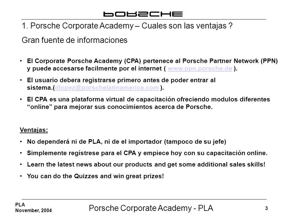 Porsche Corporate Academy - PLA 3 PLA November, 2004 1. Porsche Corporate Academy – Cuales son las ventajas ? Gran fuente de informaciones El Corporat