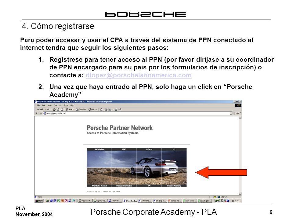 Porsche Corporate Academy - PLA 9 PLA November, 2004 Para poder accesar y usar el CPA a traves del sistema de PPN conectado al internet tendra que seg