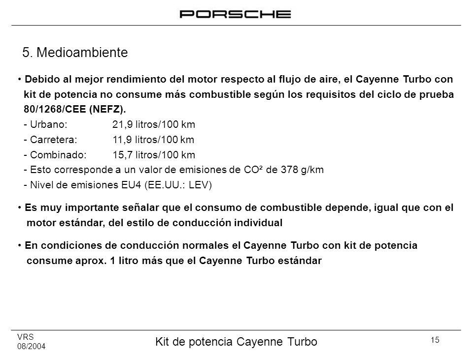 VRS 08/2004 Kit de potencia Cayenne Turbo 15 Debido al mejor rendimiento del motor respecto al flujo de aire, el Cayenne Turbo con kit de potencia no