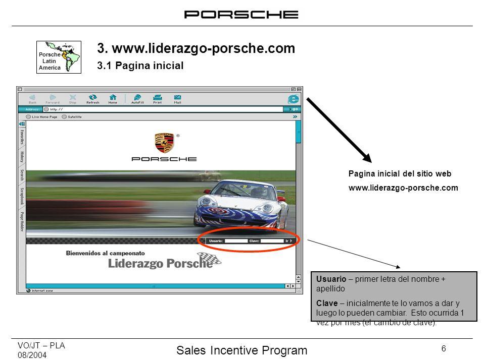 VO/JT – PLA 08/2004 Sales Incentive Program 6 Usuario – primer letra del nombre + apellido Clave – inicialmente te lo vamos a dar y luego lo pueden cambiar.