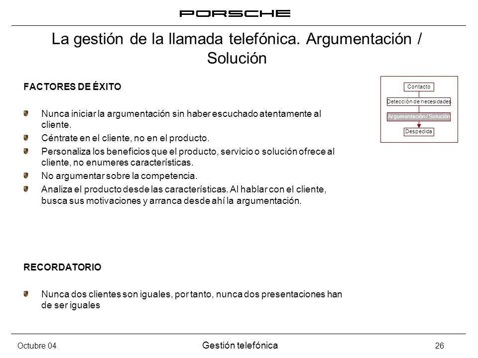 Octubre 04 Gestión telefónica 26 La gestión de la llamada telefónica. Argumentación / Solución FACTORES DE ÉXITO Nunca iniciar la argumentación sin ha
