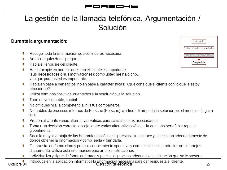 Octubre 04 Gestión telefónica 27 La gestión de la llamada telefónica. Argumentación / Solución Durante la argumentación: Recoge toda la información qu