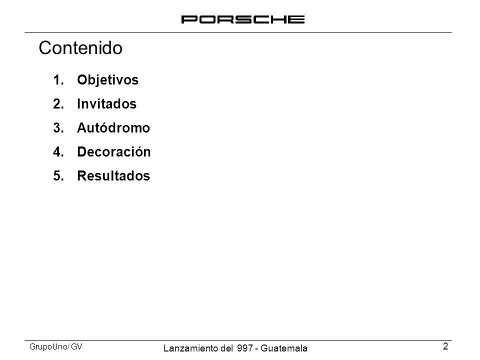 Lanzamiento del 997 - Guatemala 3 GrupoUno/ GV Objetivos Presentar a los clientes actuales y potenciales de Porsche, el nuevo modelo Carrera 911 – Serie 997.