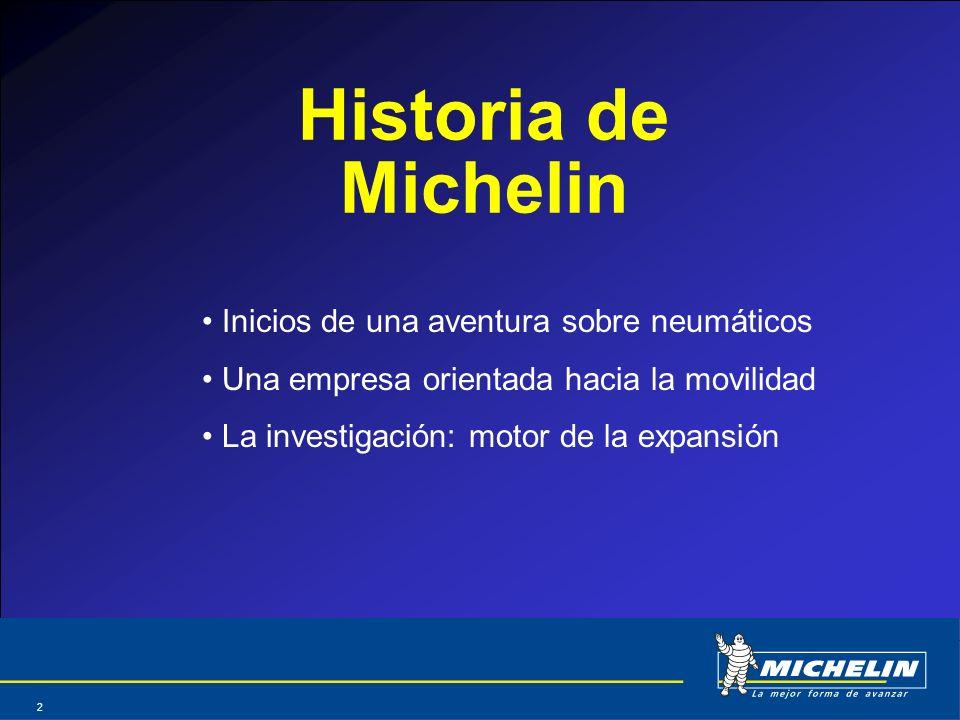 Abril 2004 2 Historia de Michelin Inicios de una aventura sobre neumáticos Una empresa orientada hacia la movilidad La investigación: motor de la expa