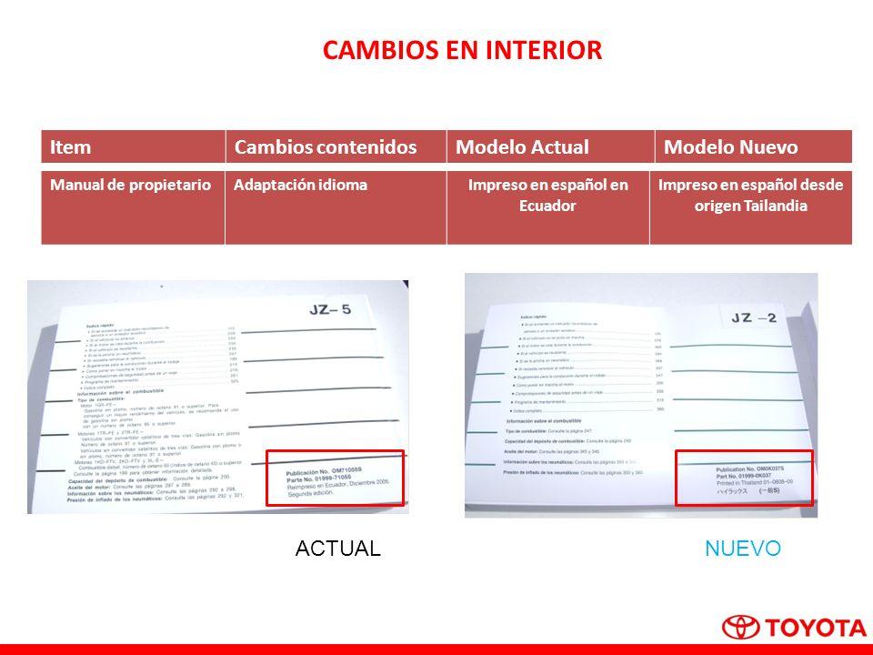 CAMBIOS EN INTERIOR Manual de propietarioAdaptación idiomaImpreso en español en Ecuador Impreso en español desde origen Tailandia ACTUALNUEVO ItemCamb