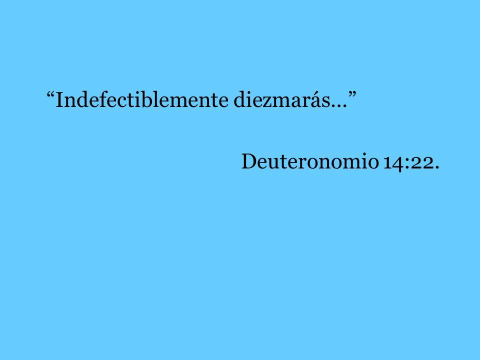 Indefectiblemente diezmarás… Deuteronomio 14:22.