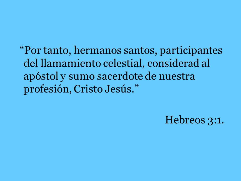 Por tanto, hermanos santos, participantes del llamamiento celestial, considerad al apóstol y sumo sacerdote de nuestra profesión, Cristo Jesús. Hebreo