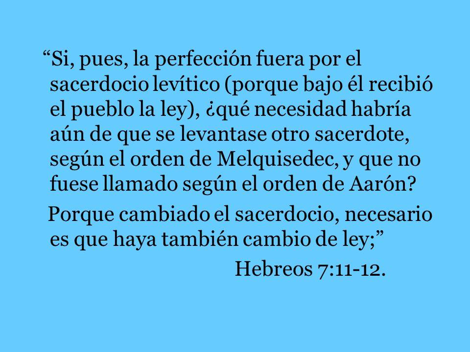Si, pues, la perfección fuera por el sacerdocio levítico (porque bajo él recibió el pueblo la ley), ¿qué necesidad habría aún de que se levantase otro
