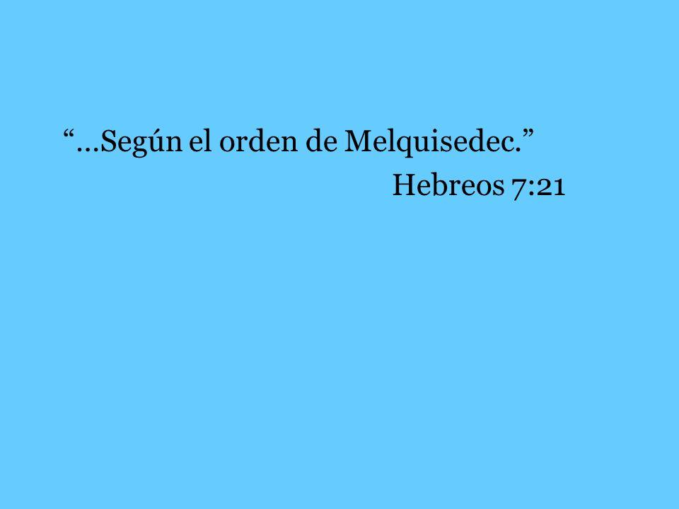 …Según el orden de Melquisedec. Hebreos 7:21