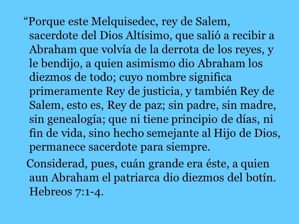 Porque este Melquisedec, rey de Salem, sacerdote del Dios Altísimo, que salió a recibir a Abraham que volvía de la derrota de los reyes, y le bendijo,