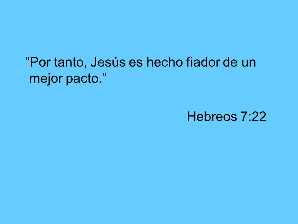 Por tanto, Jesús es hecho fiador de un mejor pacto. Hebreos 7:22