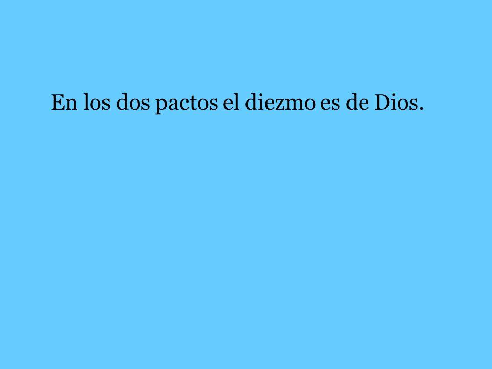En los dos pactos el diezmo es de Dios.