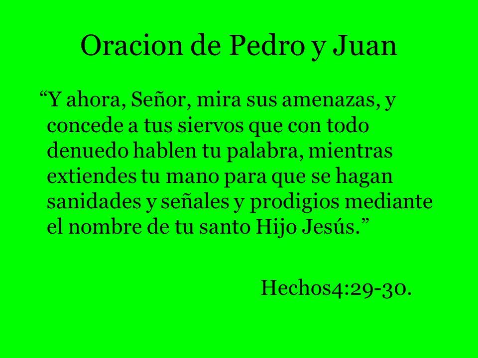 Oracion de Pedro y Juan Y ahora, Señor, mira sus amenazas, y concede a tus siervos que con todo denuedo hablen tu palabra, mientras extiendes tu mano