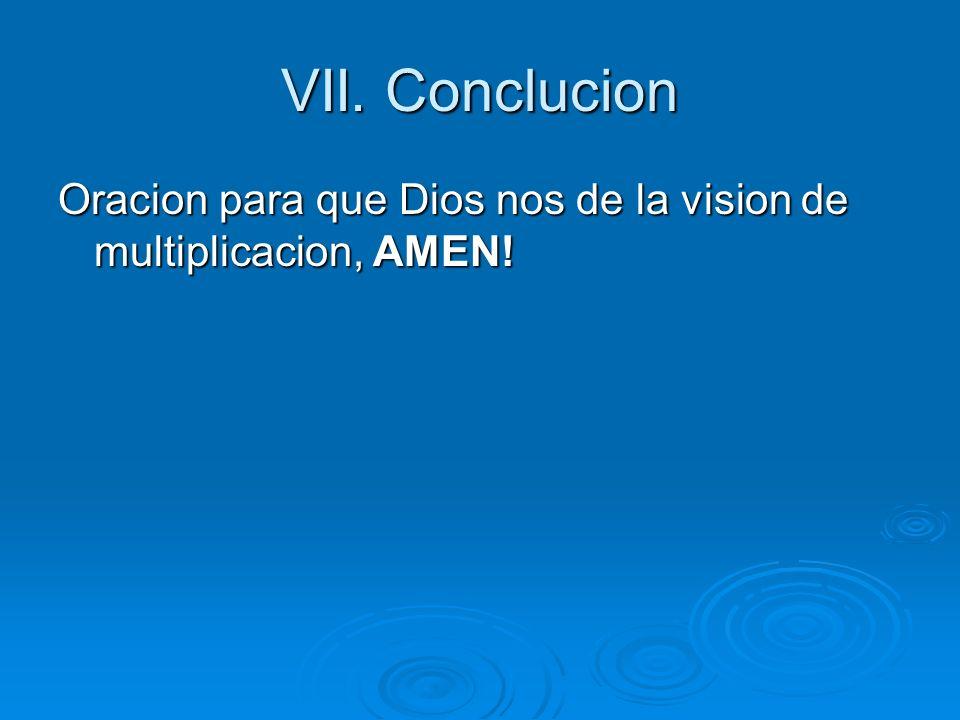 VII. Conclucion Oracion para que Dios nos de la vision de multiplicacion, AMEN!