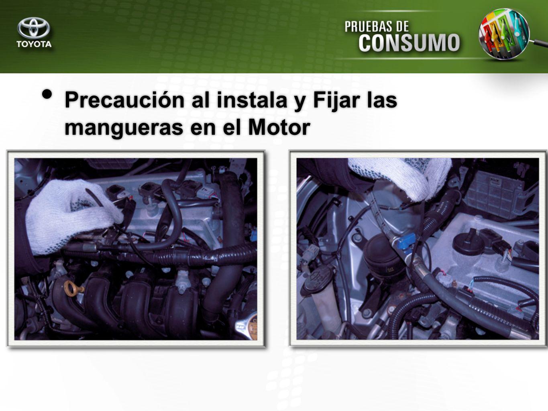 Precaución al instala y Fijar las mangueras en el Motor