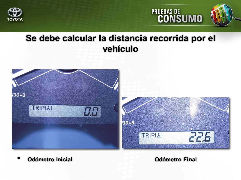 Se debe calcular la distancia recorrida por el vehículo Odómetro Inicial Odómetro Final